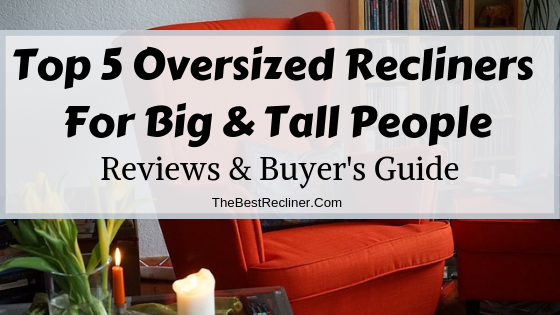 Oversized Recliners For Big & Tall People