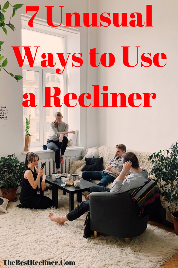 7 Unusual Ways to Use a Recliner