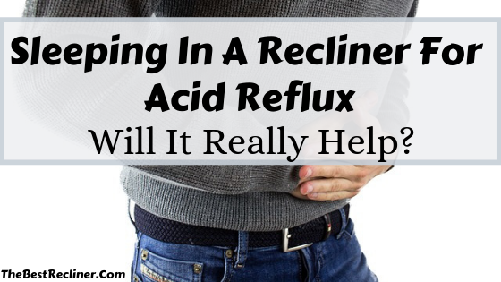Sleeping In A Recliner For Acid Reflux